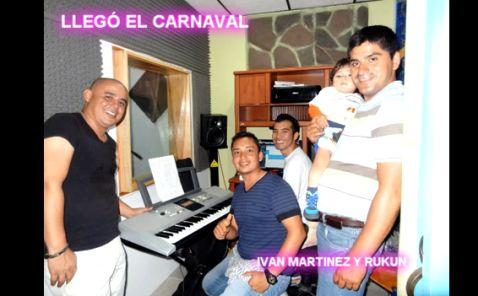 Llégo el Carnaval, lo nuevo de Ivan Martínez y Rukun