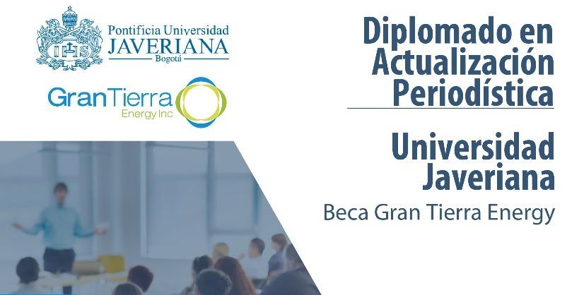Diplomado en Actualización Periodística. Universidad Javeriana – Beca Gran Tierra Energy