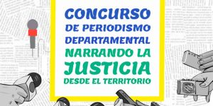 """Concurso Deepartamental de Periodismo  en Temas de Justicia  """"Narrando la justicia desde el territorio"""""""